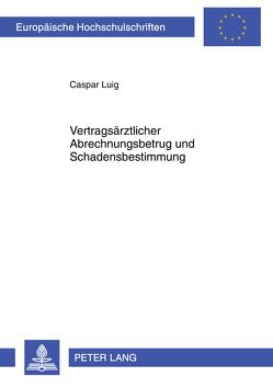 Vertragsärztlicher Abrechnungsbetrug und Schadensbestimmung von Luig,  Caspar