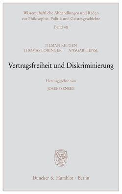 Vertragsfreiheit und Diskriminierung. von Hense,  Ansgar, Isensee,  Josef, Lobinger,  Thomas, Repgen,  Tilman