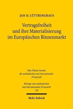 Vertragsfreiheit und ihre Materialisierung im Europäischen Binnenmarkt von Lüttringhaus,  Jan D.