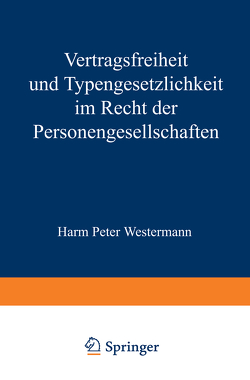 Vertragsfreiheit und Typengesetzlichkeit im Recht der Personengesellschaften von Westermann,  Harm P.