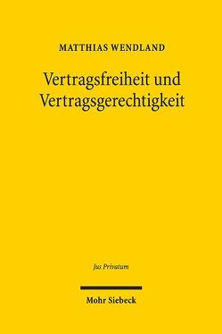 Vertragsfreiheit und Vertragsgerechtigkeit von Wendland,  Matthias