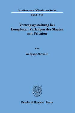 Vertragsgestaltung bei komplexen Verträgen des Staates mit Privaten. von Abromeit,  Wolfgang