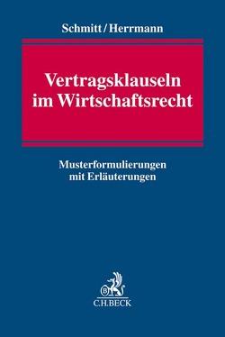 Vertragsklauseln im Wirtschaftsrecht von Herrmann,  Sebastian, Schmitt,  Christoph