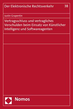 Vertragsschluss und vertragliches Verschulden beim Einsatz von Künstlicher Intelligenz und Softwareagenten von Grapentin,  Justin