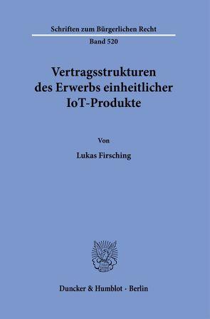 Vertragsstrukturen des Erwerbs einheitlicher IoT-Produkte. von Firsching,  Lukas
