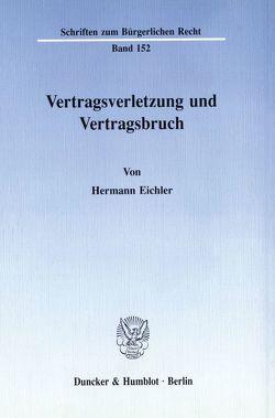 Vertragsverletzung und Vertragsbruch. von Eichler,  Hermann