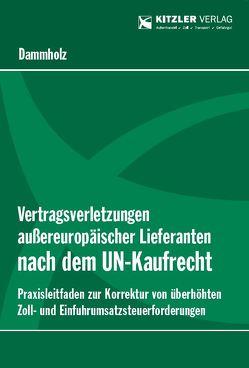Vertragsverletzungen außereuropäischer Lieferanten nach dem UN-Kaufrecht von Dipl-Finw. (FH) DAMMHOLZ,  Francine