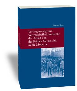 Vertragszwang und Vertragsfreiheit im Recht der Arbeit von der Frühen Neuzeit bis in die Moderne von Keiser,  Thorsten