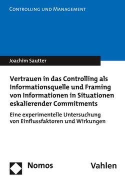 Vertrauen in das Controlling als Informationsquelle und Framing von Informationen in Situationen eskalierender Commitments von Sautter,  Joachim
