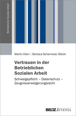 Vertrauen in der Betrieblichen Sozialen Arbeit von Klein,  Martin, Schermaier-Stöckl,  Barbara