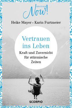 Vertrauen ins Leben von Furtmeier,  Karin, Mayer,  Heike