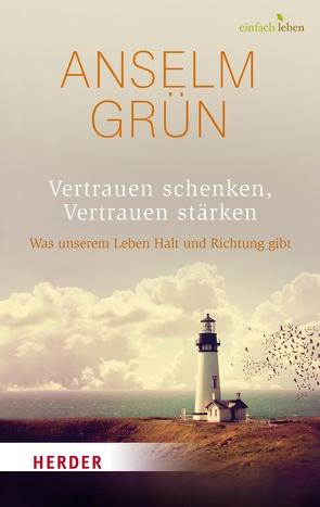 Vertrauen schenken, Vertrauen stärken von Grün,  Anselm, Walter,  Rudolf