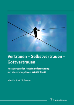 Vertrauen – Selbstvertrauen – Gottvertrauen von Schweer,  Martin K. W.