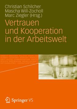 Vertrauen und Kooperation in der Arbeitswelt von Schilcher,  Christian, Will-Zocholl,  Mascha, Ziegler,  Marc