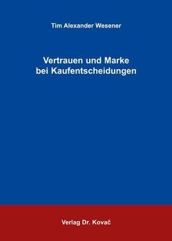 Vertrauen und Marke bei Kaufentscheidungen von Wesener,  Tim A