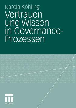 Vertrauen und Wissen in Governance-Prozessen von Köhling,  Karola