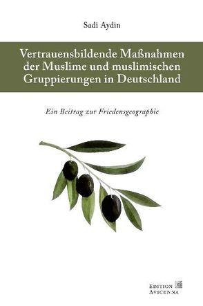 Vertrauensbildende Maßnahmen der Muslime und Muslimischen Gruppierungen in Deutschland von Aydin,  Sadi