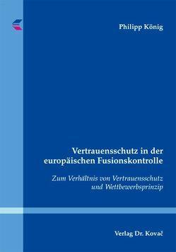 Vertrauensschutz in der europäischen Fusionskontrolle von Koenig,  Philipp