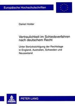 Vertraulichkeit im Schiedsverfahren nach deutschem Recht von Holder,  Daniel