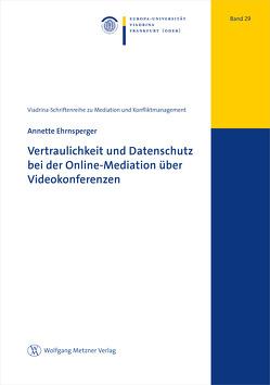 Vertraulichkeit und Datenschutz bei der Online-Mediation über Videokonferenzen von Ehrnsperger,  Annette