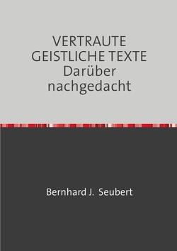 VERTRAUTE GEISTLICHE TEXTE Darüber nachgedacht von Seubert,  Bernhard