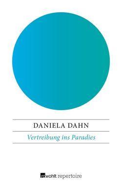Vertreibung ins Paradies von Dahn,  Daniela