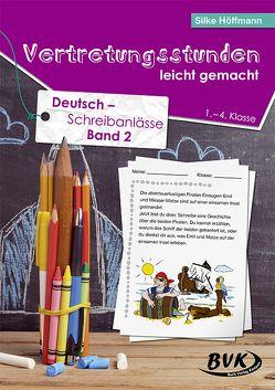 Vertretungsstunden leicht gemacht: Deutsch – Schreibanlässe für die 1. – 4. Klasse von Höffmann,  Silke