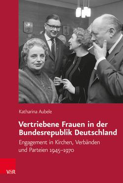 Vertriebene Frauen in der Bundesrepublik Deutschland von Aubele,  Katharina, Carolinum,  Vorstand des Collegium