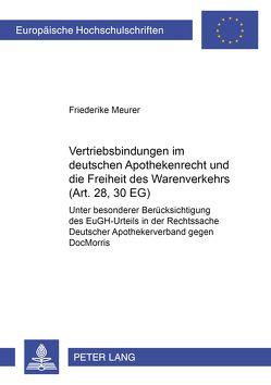 Vertriebsbindungen im deutschen Apothekenrecht und die Freiheit des Warenverkehrs (Art. 28, 30 EG) von Meurer,  Friederike