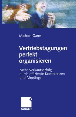 Vertriebstagungen perfekt organisieren von Gams,  Michael