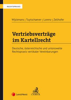 Vertriebsverträge im Kartellrecht von Lorenz,  Moritz, Zellhofer,  Andreas