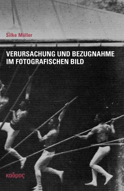 Verursachung und Bezugnahme im fotografischen Bild von Müller,  Silke