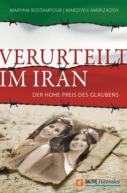 Verurteilt im Iran von Amirizadeh,  Marziyeh, Rostampour,  Maryam