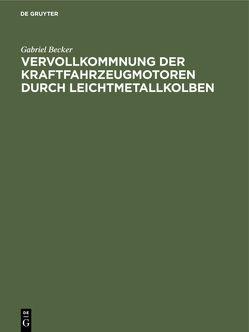 Vervollkommnung der Kraftfahrzeugmotoren durch Leichtmetallkolben von Becker,  Gabriel