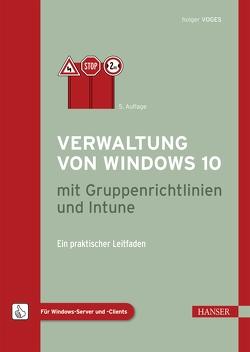 Verwaltung von Windows 10 mit Gruppenrichtlinien und Intune von Voges,  Holger
