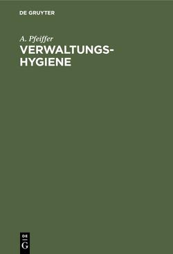 Verwaltungs-Hygiene von Pfeiffer,  A.