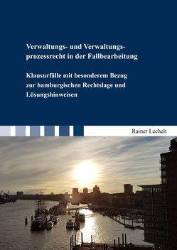 Verwaltungs- und Verwaltungsprozessrecht in der Fallbearbeitung von Lechelt,  Rainer