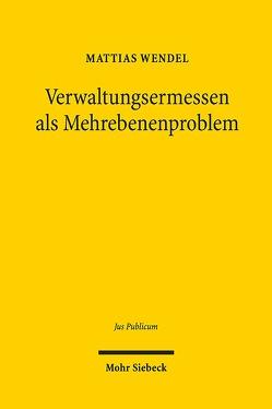 Verwaltungsermessen als Mehrebenenproblem von Wendel,  Mattias
