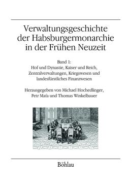 Verwaltungsgeschichte der Habsburgermonarchie in der Frühen Neuzeit von Hochedlinger,  Michael, Mat'a,  Petr, Winkelbauer,  Thomas
