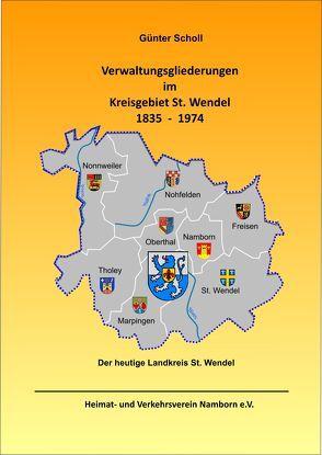 Verwaltungsgliederungen im Kreisgebiet St. Wendel 1835 – 1974 von Scholl,  Günter