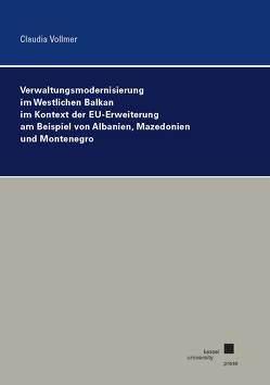 Verwaltungsmodernisierung im Westlichen Balkan im Kontext der EU-Erweiterung am Beispiel von Albanien, Mazedonien und Montenegro von Vollmer,  Claudia