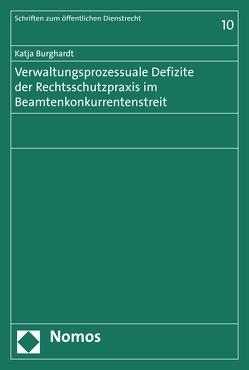 Verwaltungsprozessuale Defizite der Rechtsschutzpraxis im Beamtenkonkurrentenstreit von Burghardt,  Katja