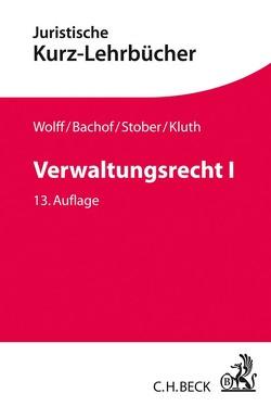 Verwaltungsrecht I von Bachof,  Otto, Eisenmenger,  Sven, Kluth,  Winfried, Korte,  Stefan, Stober,  Rolf, Wolff,  Hans J.