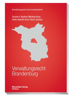 Verwaltungsrecht Brandenburg von Barthel,  Torsten F, Kreis,  Michael, Ruhloff-Kreis,  Heike, Schütze,  Rene