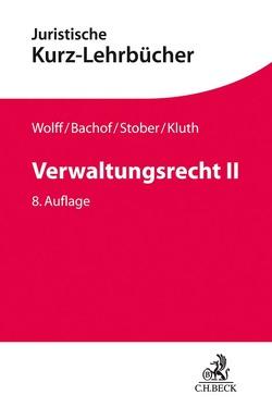 Verwaltungsrecht / Verwaltungsrecht II von Bachof,  Otto, Eisenmenger,  Sven, Kluth,  Winfried, Korte,  Stefan, Stober,  Rolf, Wolff,  Hans J.