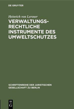 Verwaltungsrechtliche Instrumente des Umweltschutzes von Lersner,  Heinrich von
