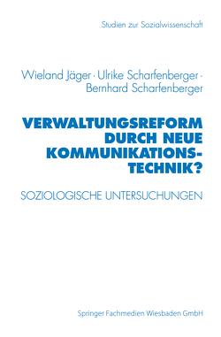 Verwaltungsreform durch Neue Kommunikationstechnik? von Jäger,  Wieland, Scharfenberger,  Bernhard, Scharfenberger,  Ulrike