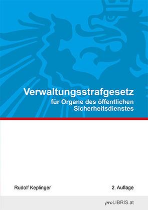 Verwaltungsstrafgesetz für Organe des öffentlichen Sicherheitsdienstes von Keplinger,  Rudolf