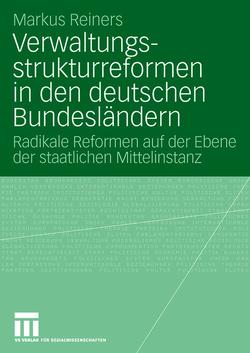 Verwaltungsstrukturreformen in den deutschen Bundesländern von Reiners,  Markus