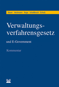 Verwaltungsverfahrensgesetz (VwVfG) und E-Government von Bauer,  Rainer, Heckmann,  Dirk, Ruge,  Kay, Schallbruch,  Martin, Schulz,  Sönke E.
